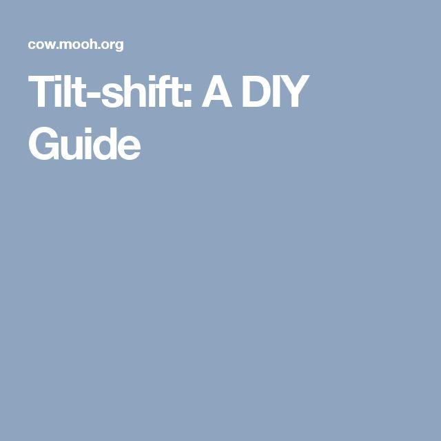 Tilt-shift: A DIY Guide