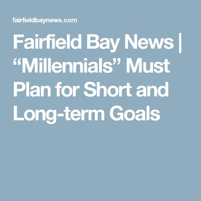 "Fairfield Bay News | ""Millennials"" Must Plan for Short and Long-term Goals"