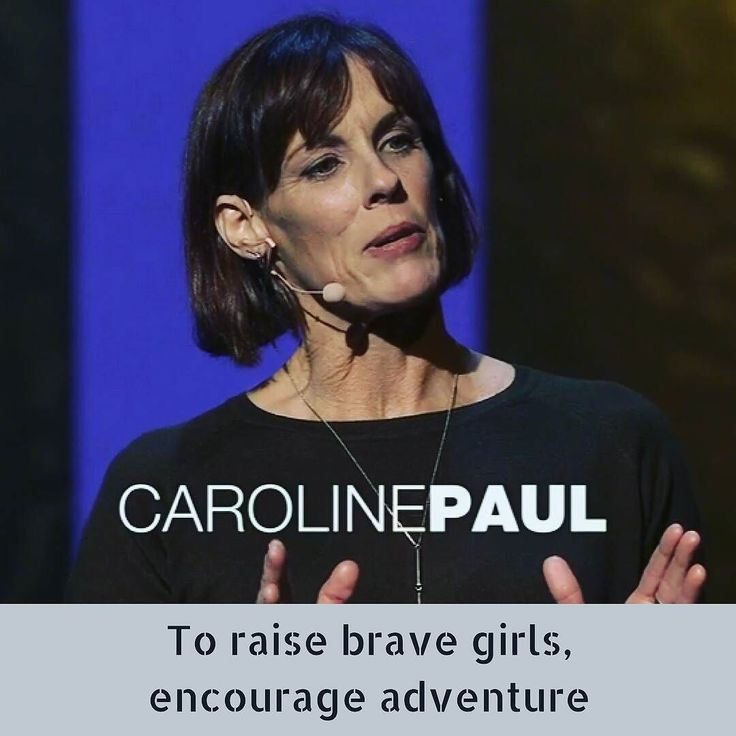 Google and listen to this inspirational TED talk - Caroline Paul: To raise brave girls encourage adventure ---Gutsy girls skateboard climb trees clamber around fall down scrape their knees get right back up  and grow up to be brave women. Learn how to spark a little productive risk-taking and raise confident girls with stories and advice from firefighter paraglider and all-around adventurer Caroline Paul. #internationalwomensday #carolinepaul #ted #tedspeech #bravegirls