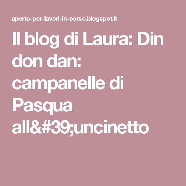 Il blog di Laura: Din don dan: campanelle di Pasqua all'uncinetto