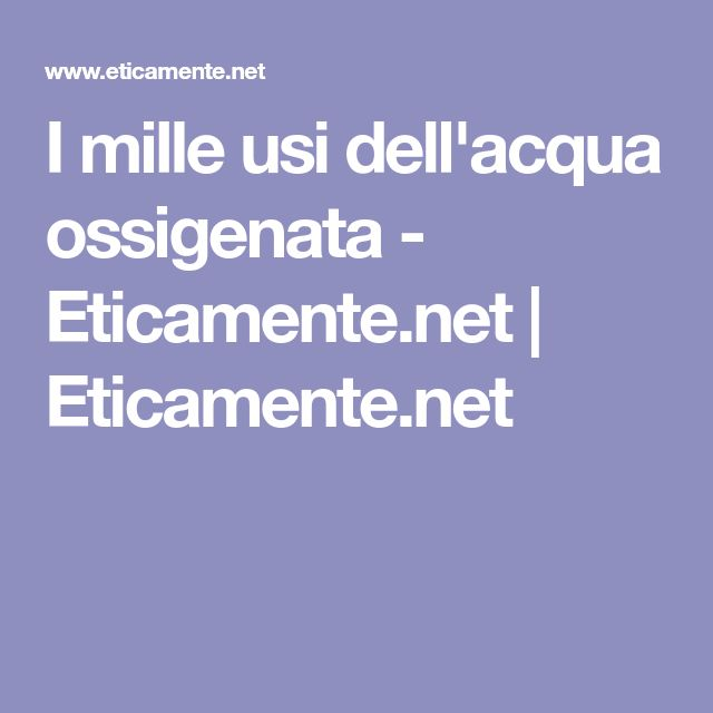 I mille usi dell'acqua ossigenata - Eticamente.net | Eticamente.net