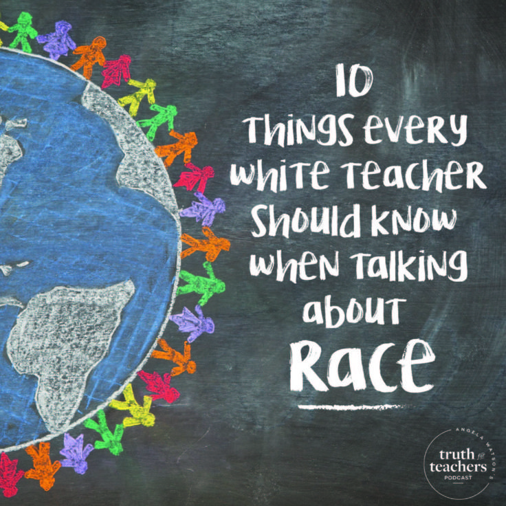 10 things every white teacher should know when talking about race - The Cornerstone For Teachers