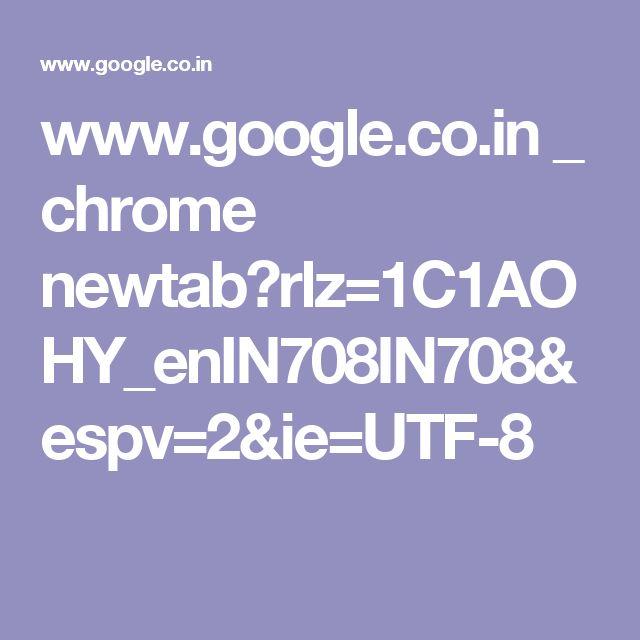 www.google.co.in _ chrome newtab?rlz=1C1AOHY_enIN708IN708&espv=2&ie=UTF-8