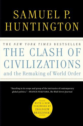 The Clash of Civilizations and the Remaking of World Order Samuel P. Huntington  http://www.ebooknetworking.net/books_detail-1451628978.html