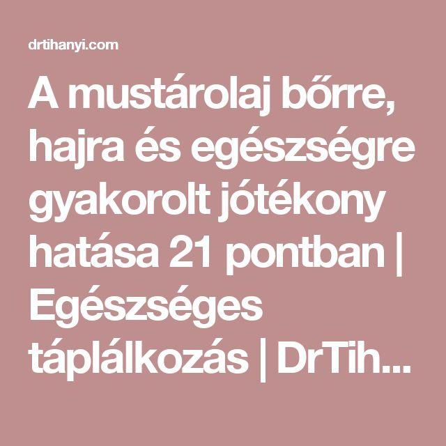 A mustárolaj bőrre, hajra és egészségre gyakorolt jótékony hatása 21 pontban | Egészséges táplálkozás | DrTihanyi.com