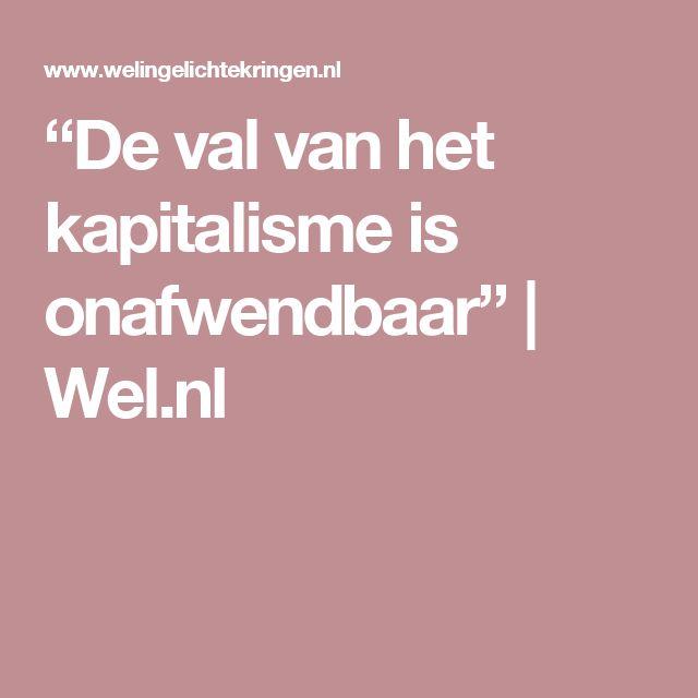"""De val van het kapitalisme is onafwendbaar"" | Wel.nl"