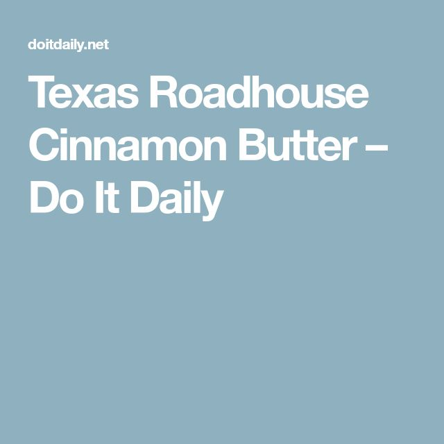 Texas Roadhouse Cinnamon Butter – Do It Daily