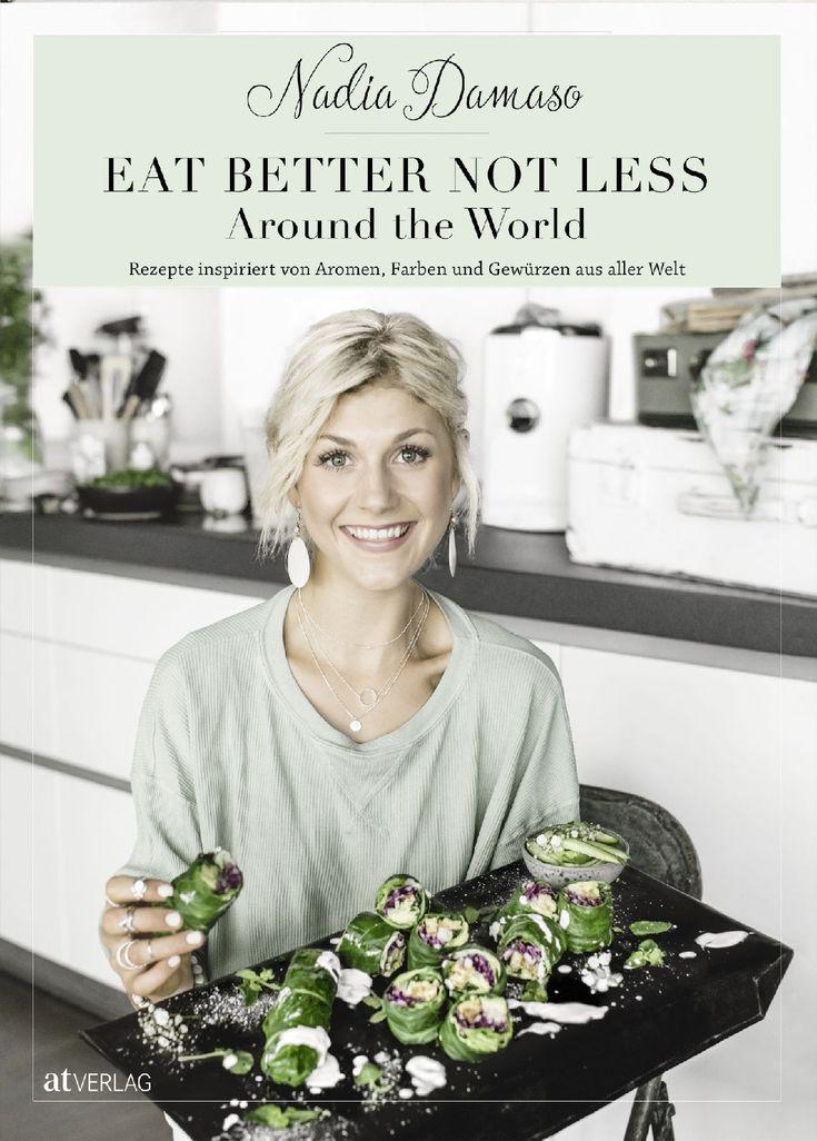 Eat better not less - Around the World: Rezepte inspiriert von Aromen, Farben und Gewürzen aus aller Welt von Nadia Damaso und Gian Giovanoli, AT Verlag 2017
