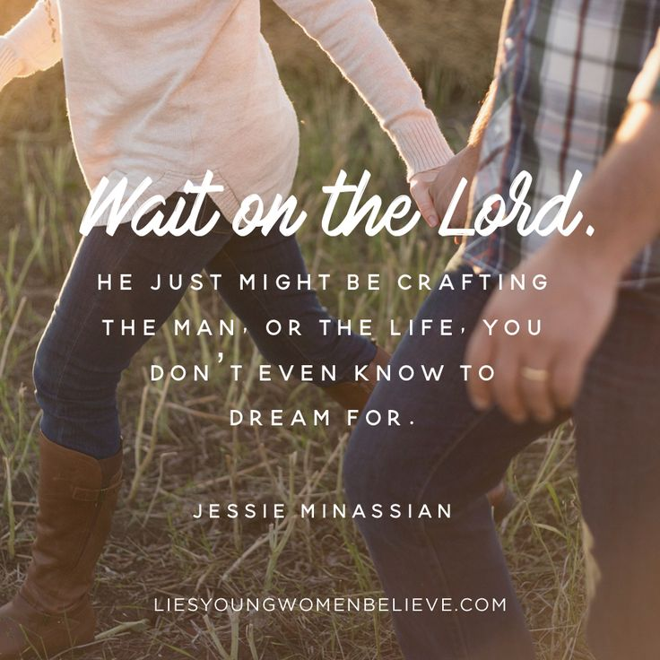 """Wait on the Lord. He just might be crafting the man, or the life, you don't even know to dream for."" — Jessie Minassian"