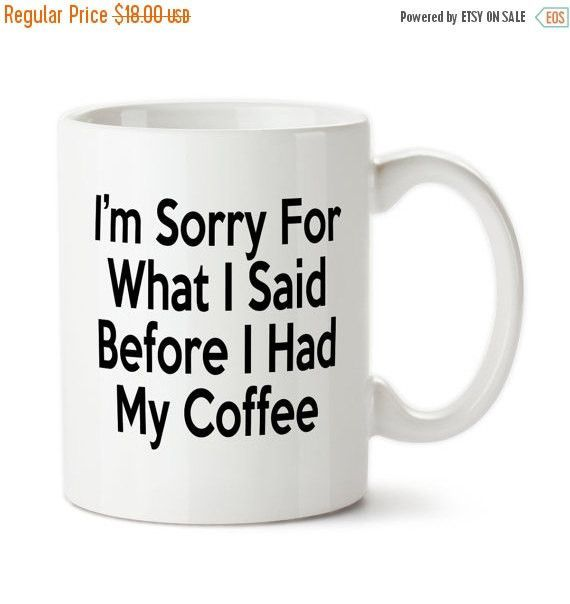 ❘❘❙❙❚❚ ON SALE ❚❚❙❙❘❘ I Am Sorry For What I Said Before I Had My Coffee, Funny Mug, Humor, Custom Coffee Mug, Typography, 15 oz, Ceramic, Dishwasher Safe, Microwave Safe ##############################