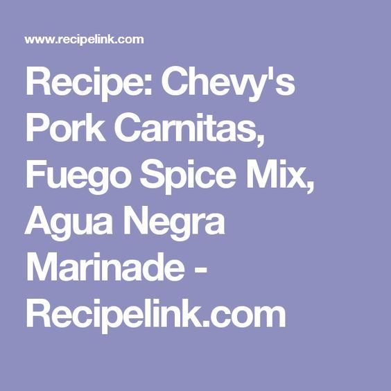 Recipe: Chevy's Pork Carnitas, Fuego Spice Mix, Agua Negra Marinade - Recipelink.com