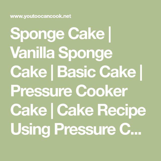 Sponge Cake   Vanilla Sponge Cake   Basic Cake   Pressure Cooker Cake   Cake Recipe Using Pressure Cooker   You Too Can Cook