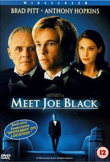 "Meet Joe Black ~ ""A media mogul acts as a guide to Death, who takes the form of a young man to learn about life on Earth and in the process, fall in love with his guide's daughter."""