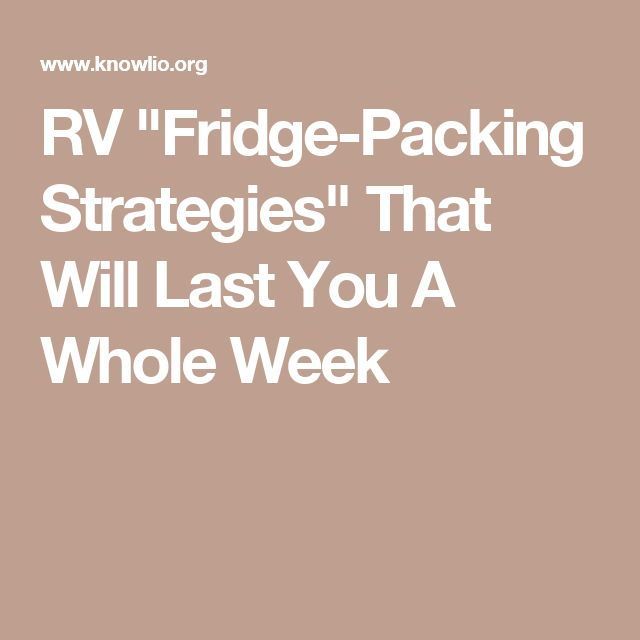 "RV ""Fridge-Packing Strategies"" That Will Last You A Whole Week"