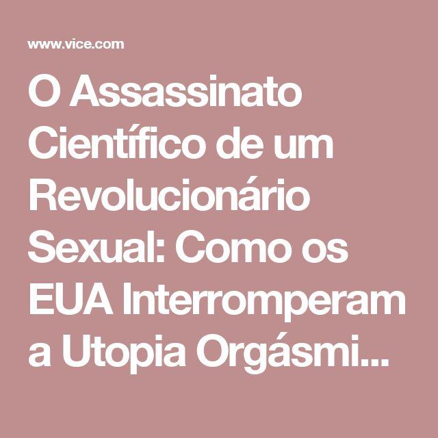 O Assassinato Científico de um Revolucionário Sexual: Como os EUA Interromperam a Utopia Orgásmica de Wilhelm Reich - VICE