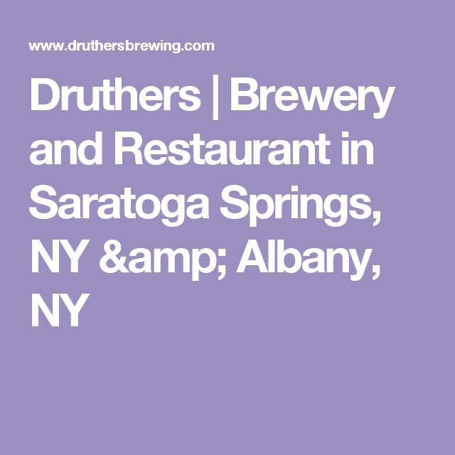 Druthers Brewery And Restaurant In Saratoga Springs Ny Albany Ny Saratoga Springs Saratoga Schenectady New York