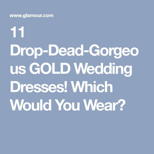 11 Drop-Dead-Gorgeous GOLD Wedding Dresses! Which Would You Wear?