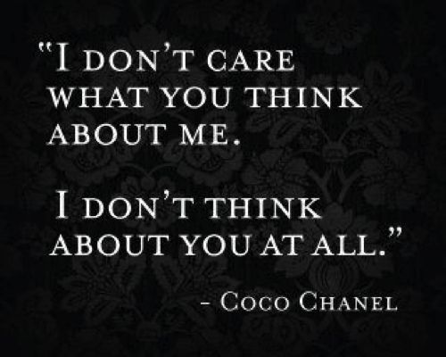 """I don't care what you think about me. I don't think about"