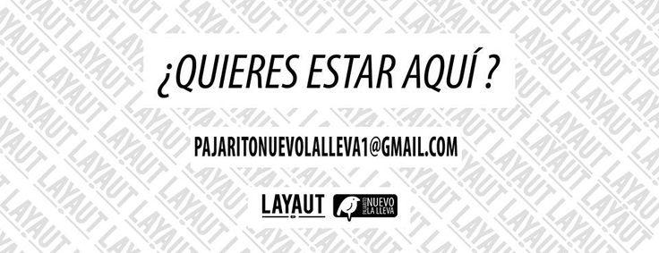 Ya estamos preparando las próximas ediciones de LAYAUT,  MAGAZINE y te estamos buscando !!  Si tienes un trabajo y tienes ganas de compartirlo y mostrarlo no dudes en contactarlos a nuestro mail:  pajaritonuevolalleva1@gmail.com