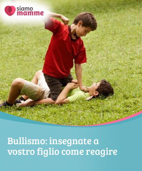 Bullismo: insegnate a vostro figlio come reagire  Sono molte le vittime del bullismo. Ebbene, insegnare a un bambino a reagire di fronte alla #violenza dei suoi coetanei è #responsabilità dei #genitori.  #Educazione