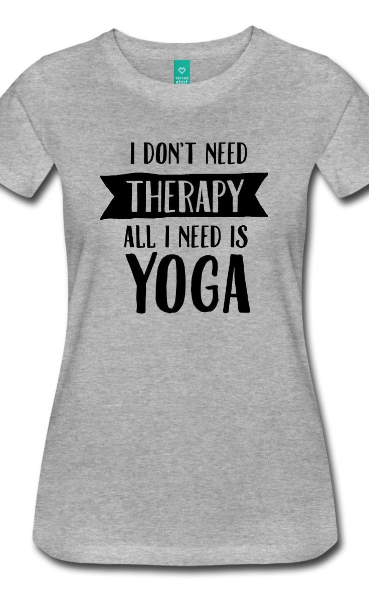 """"""" I Don't Need Therapy - All I Need Is Yoga"""" Cool Shirt for Yoga Lovers"""
