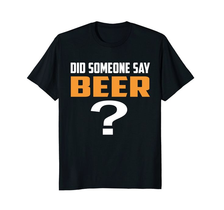 Amazon.com: Did Someone Say Beer Shirt: Clothing    #Beer