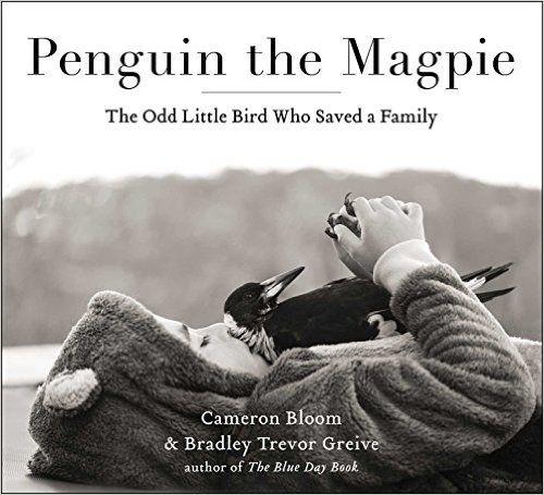 Penguin the Magpie: The Odd Little Bird Who Saved a Family: Cameron Bloom, Bradley Trevor Greive: 9781501160356: Books - Amazon.ca