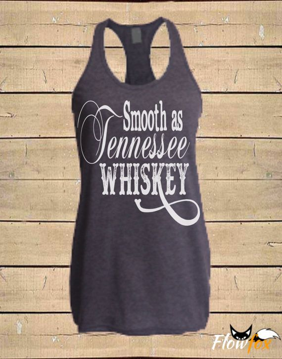 Flowfox Designs SMOOTH AS TENNESSEE WHISKEY Tank Top. This is a soft comfy tri-blend tank top with a racerback cut and a vintage print. Each item