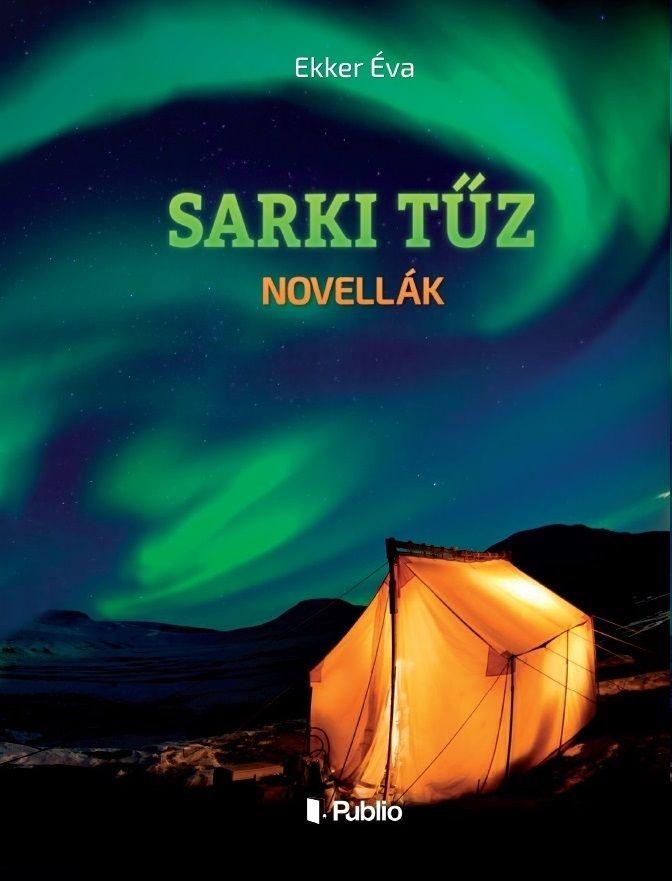 Ekker Éva: Sarki tűz - sci-fi novellák egy csokorban