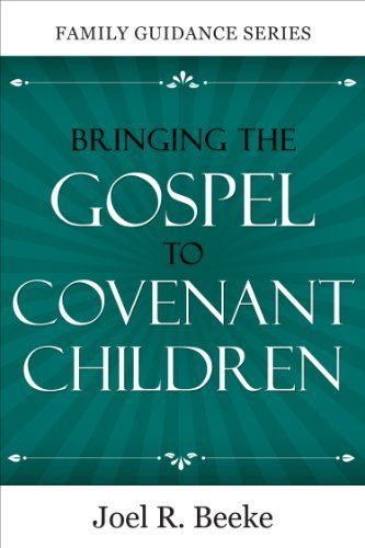 Bringing the Gospel to Covenant Children (Family Guidance Series) by Joel Beeke, http://www.amazon.com/dp/B004Z1TXYY/ref=cm_sw_r_pi_dp_LnzDtb177W769