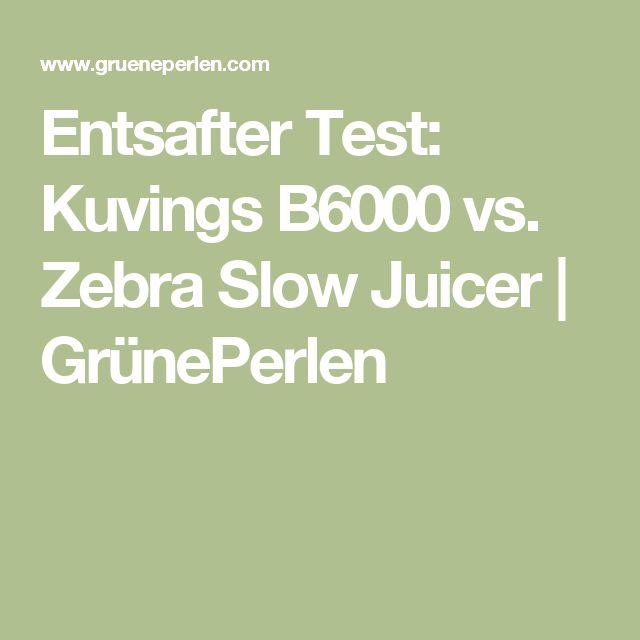 Entsafter Test: Kuvings B6000 vs. Zebra Slow Juicer   GrünePerlen