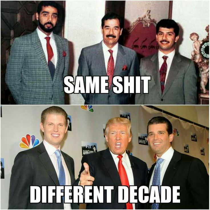 Same shit. Different decade. Uday & Qusay Hussein v Eric & Donald Jr. Trump