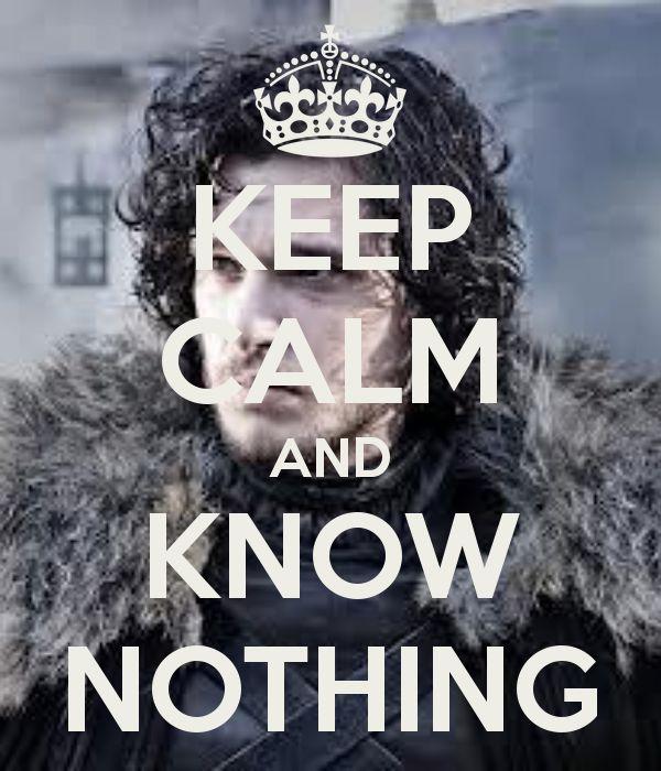 You know nothing, Jon Snow.