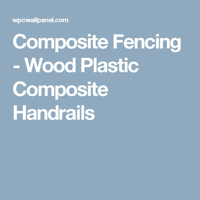 Composite Fencing Wood Plastic Composite Handrails