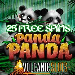 Get 25 Free Spins on Panda Panda at Volcanic Slots Casino