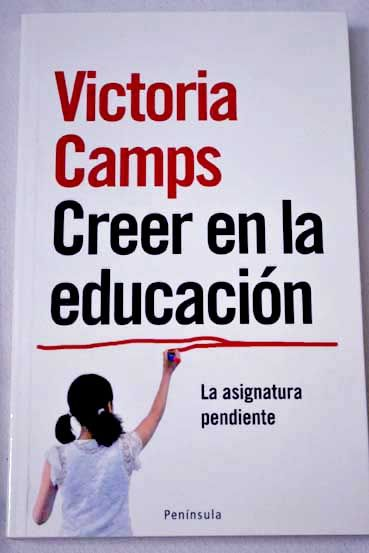 Creer en la educación : la asignatura pendiente / Victoria Camps ; traducción de José Luis Castillejo