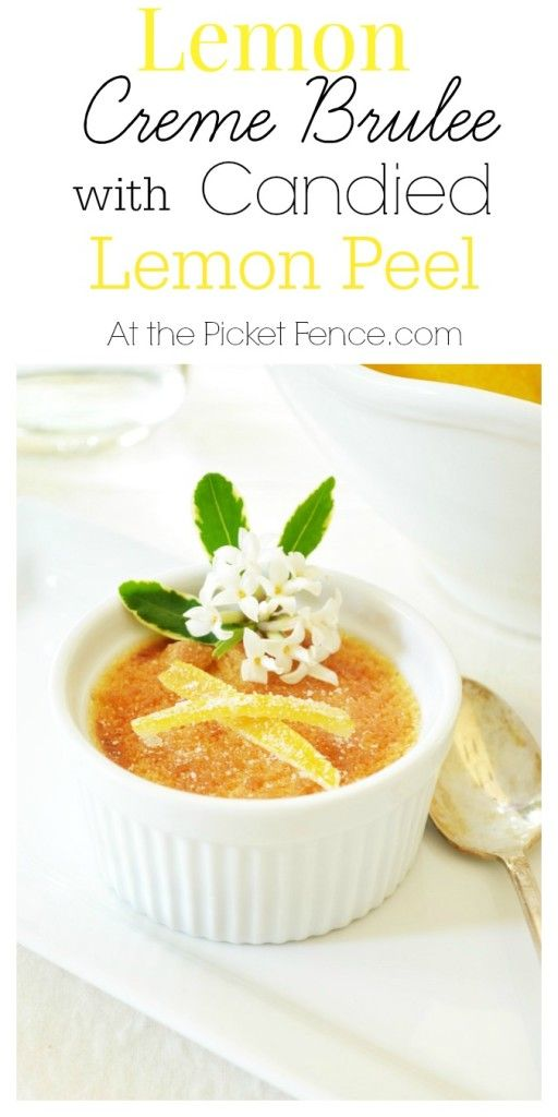 How to make easy Lemon Creme Brulee with candied lemon peels from At the Picket Fence.com