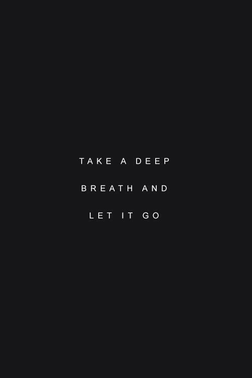 Take a deep breath and let it go. #wisdom #affirmations