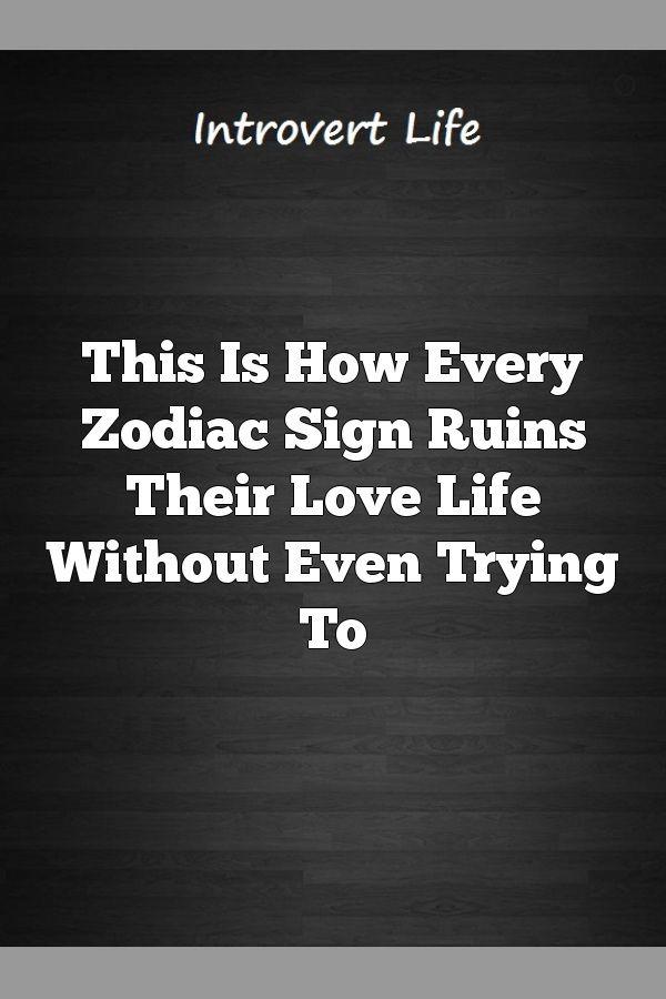 Horoscope how zodiac signs ruin their love lives