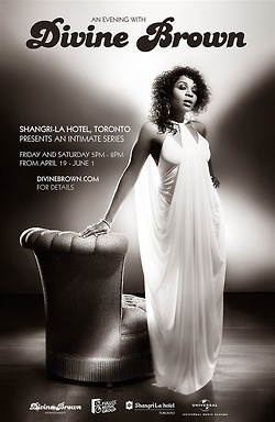 The Shangri-La Hotel, Toronto is pleased to present an intimate live series with Divine Brown.  She will be performing a mix of classic Soul & RnB, Jazz standards, beautiful love songs and selections from her previous albums along with new songs from her forthcoming album. Accompanied by Kibwe Thomas on grand piano, Miss Brown is sure to add her own twists to classic songs and mesmerize the audience with her amazing five-octave range. April 19 - June 1 2013.