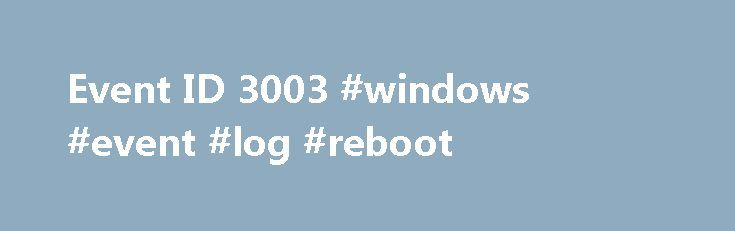 Event ID 3003 #windows #event #log #reboot http://south-carolina.nef2.com/event-id-3003-windows-event-log-reboot/  # Event ID 3003 — Windows Shutdown Diagnose This error might be caused by one of the following conditions: A service failed to start. Windows was unable to shut down properly. A service failed to start To determine if a service failed to start: Click Start. point to Administrative Tools. and then click Event Viewer . In the Event Viewer (Local) pane, double-click Windows Logs…