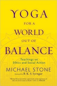 Book review: Yoga for a World Out of Balance: Teachings on Ethics and Social Action (Michael Stone). ~ Todd Mayville, Dec 12, 2009