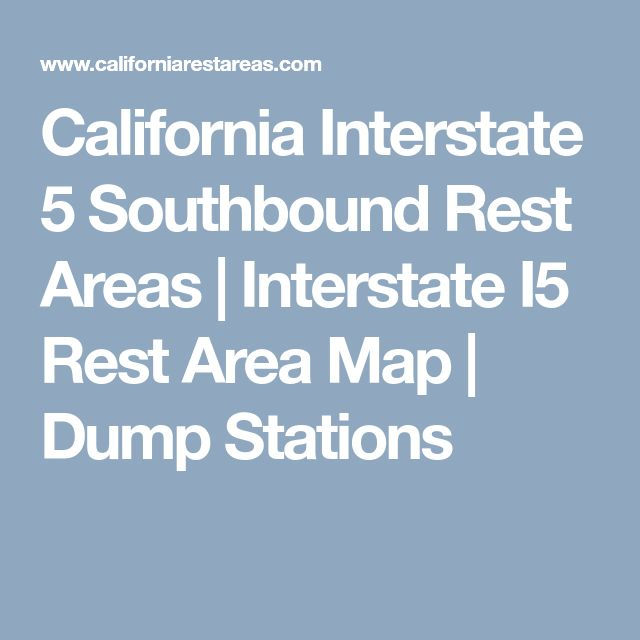 California Interstate 5 Southbound Rest Areas | Interstate I5 Rest Area Map | Dump Stations