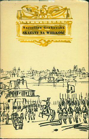 Skazany na wielkość, Marcelina Grabowska, Nasza Księgarnia, 1974, http://www.antykwariat.nepo.pl/skazany-na-wielkosc-marcelina-grabowska-p-14664.html