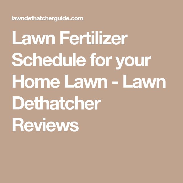 Lawn Fertilizer Schedule for your Home Lawn - Lawn Dethatcher Reviews