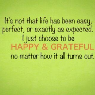 I choose to be happy and grateful :)