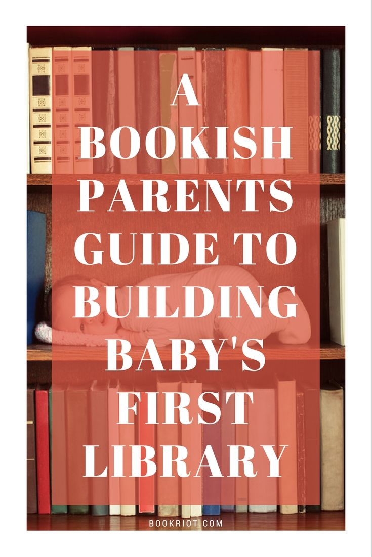 Bookish parents or soon-to-be parents or friends of parents: here's the ultimate guide to building a baby's first library.