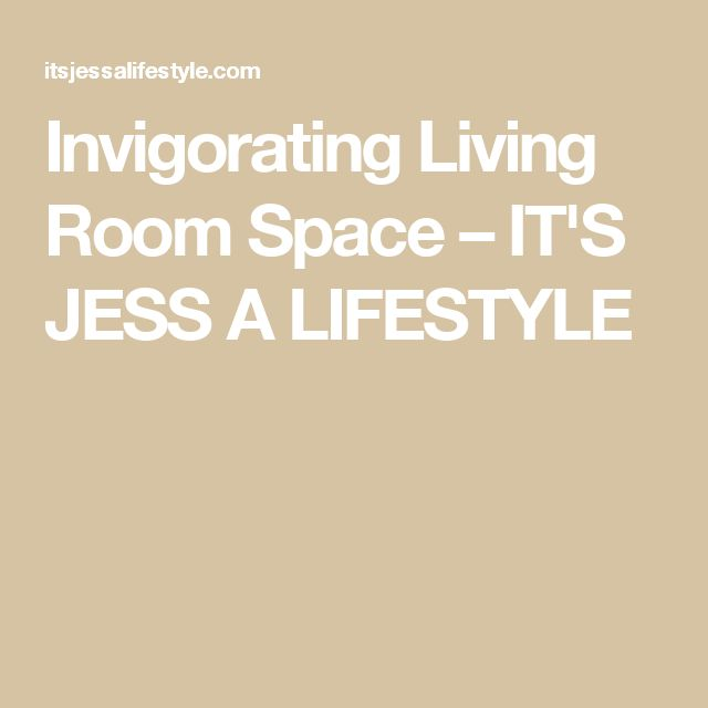 Invigorating Living Room Space – IT'S JESS A LIFESTYLE