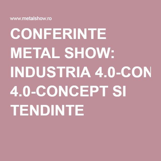 CONFERINTE METAL SHOW: INDUSTRIA 4.0-CONCEPT SI TENDINTE