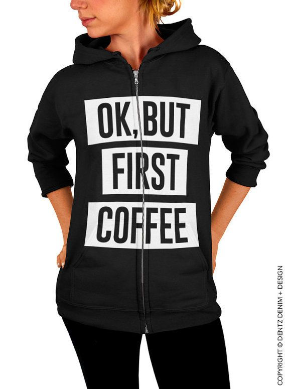 "Use coupon code ""pinterest"" Ok But First Coffee - Black with White Zip Up Hoodie by DentzDenim"